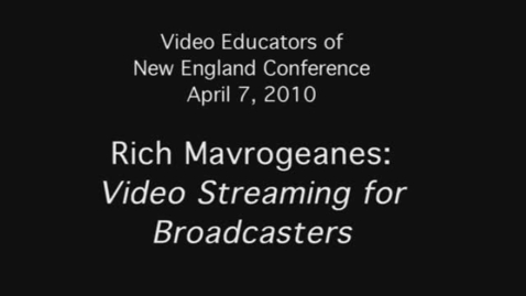 Thumbnail for entry Rich Mavrogeanes: Video Streaming for Broadcasters