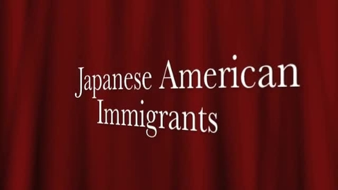 Thumbnail for entry Japanese American Immigrants