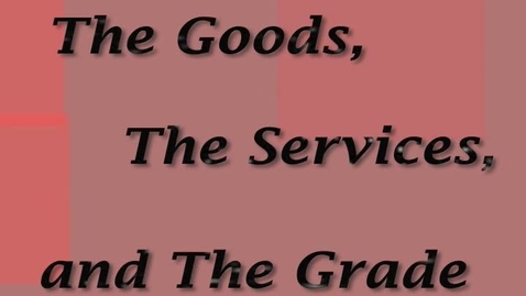 Thumbnail for entry The Goods, The Services, and The Grade