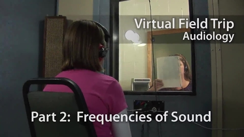 Thumbnail for entry Frequencies of Sound - Audiology Virtual Field Trip