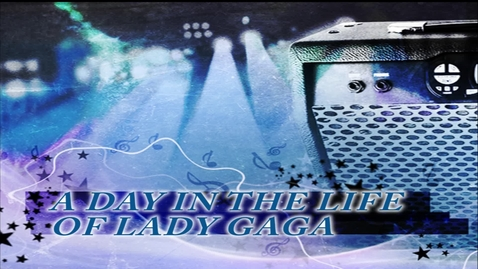 Thumbnail for entry A DAY IN THE LIFE OF LADY GAGA...FARRIS A3