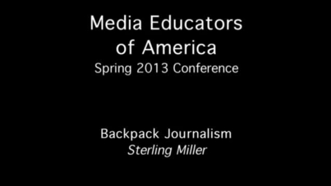 Thumbnail for entry 2013 MEOA Spring Conference: Backpack Journalism