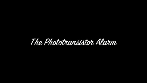 Thumbnail for entry The Phototransistor Alarm