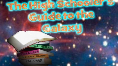 Thumbnail for entry A High Schooler's Guide to the Galaxy