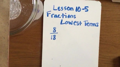 Thumbnail for entry 10-5 Fractions: Lowest Terms