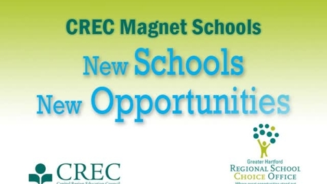 Thumbnail for entry CREC New Schools and Opportunities- May 2012