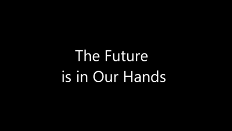 Thumbnail for entry The Future is in Our Hands