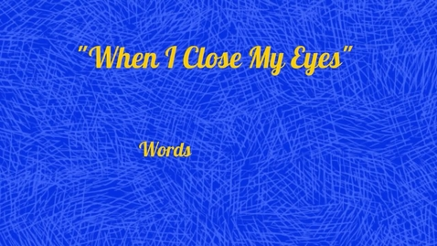 Thumbnail for entry When I Close My Eyes