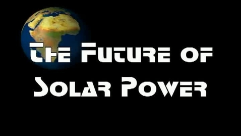 Thumbnail for entry The future of Solar Power