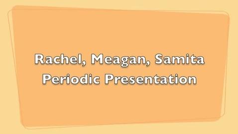 Thumbnail for entry Rachel, Samita, Meagan Periodic Presentation