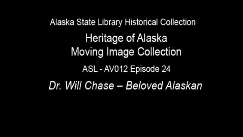 Thumbnail for entry The Heritage of Alaska Episode 24: Dr. Will Chase-Beloved Alaskan