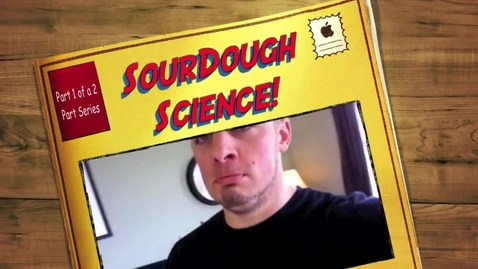 Thumbnail for entry SourDough Science with Mr. Holmes Part 1