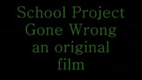 Thumbnail for entry School Project Gone Wrong