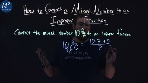 Thumbnail for entry How to Convert a Mixed Number to an Improper Fraction | 10 and 2/7 | Part 2 of 2 | Minute Math