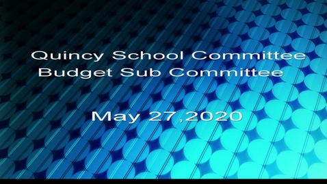 Thumbnail for entry Quincy School Committee May 27, 2020