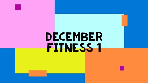 Thumbnail for entry December Fitness 1 - Primary