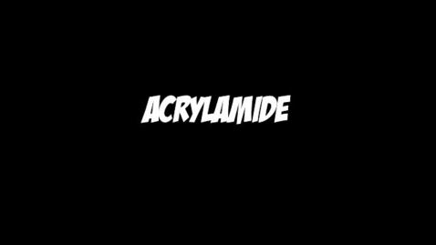 Thumbnail for entry Acrylamide?