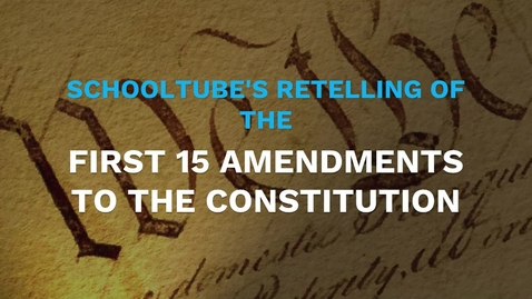 Thumbnail for entry SchoolTube's Retelling of the First 15 Amendments to the Constitution