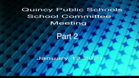 Thumbnail for entry Quincy School Committee January 13, 2021 Part 2