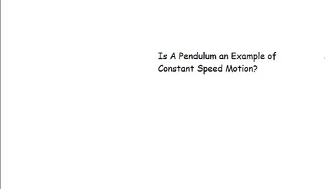 Thumbnail for entry Is a Pendulum an Example of Constant Speed