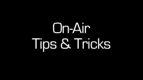 Thumbnail for entry On-Air Tips & Tricks