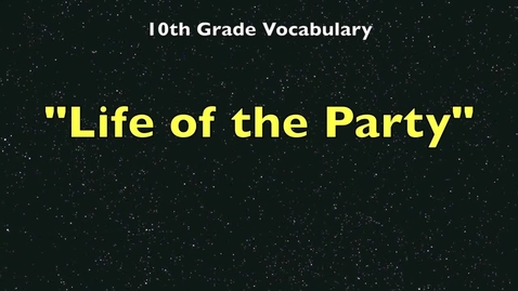 Thumbnail for entry 10th Grade Vocab - Life of the Party