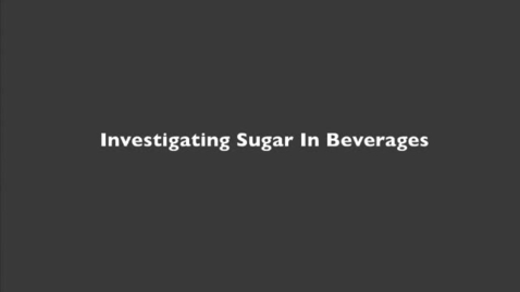 Thumbnail for entry Investigating Sugar in Beverages