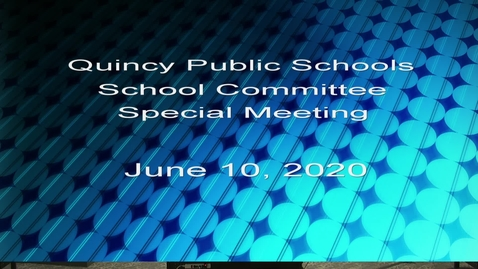 Thumbnail for entry Quincy School Committee June 10, 2020