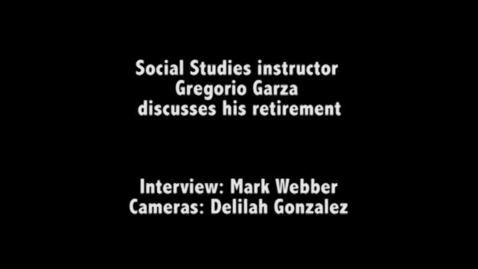 Thumbnail for entry Social Studies instructor Gregorio Garza discusses retirement