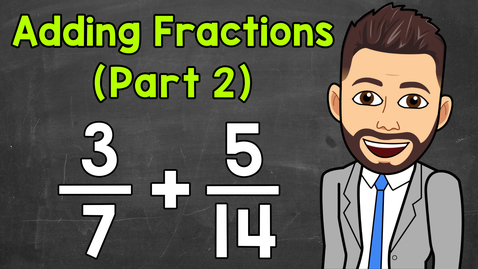 Thumbnail for entry Adding Fractions with Unlike Denominators (Part 2) | Math with Mr. J