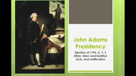 Thumbnail for entry John Adams Presidency and the Alien and Sedition Acts