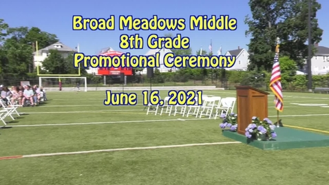 Thumbnail for entry Broad Meadows 8th Grade Promotional Ceremony 2021