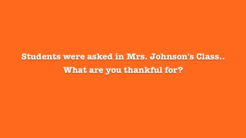 Thumbnail for entry Mrs. Johnson's Class Thankful video (take 2)