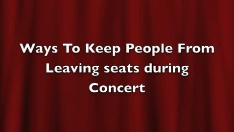 Thumbnail for entry Ways to Keep People from Leaving Seats During the Concert