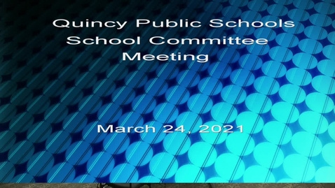 Thumbnail for entry Quincy School Committee March 24, 2021 - Part 1