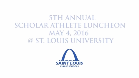 Thumbnail for entry 2016 SLPS Scholar Athlete Luncheon