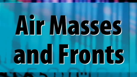 Thumbnail for entry The Weather- Air Masses and Fronts