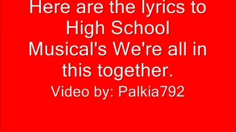 Thumbnail for entry High School Musical-We're all in this together lyrics