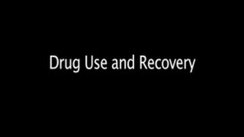 Thumbnail for entry OHS_Drug Use, Treatment  & Recovery