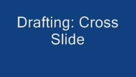 Thumbnail for entry Drafting: Cross Slide