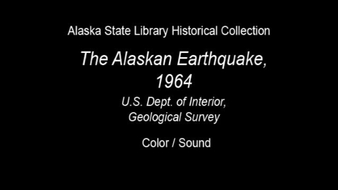 Thumbnail for entry The Alaskan Earthquake 1964: U.S. Department of the Interior USGS (ASL-0054-Film-16mm)