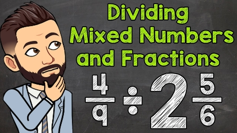 Thumbnail for entry Dividing Mixed Numbers and Fractions   Math with Mr. J