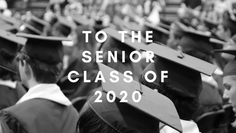 Thumbnail for entry To the Senior Class of 2020