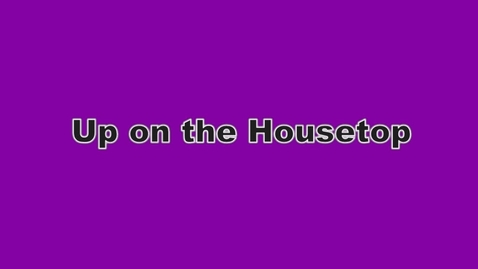 Thumbnail for entry Up on the Housetop Play Along