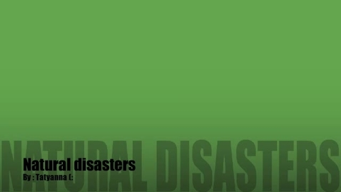 Thumbnail for entry Tatyanna's natural disasters report