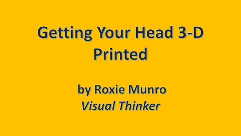 Thumbnail for entry Getting Your Head 3-D Printed by Roxie Munro-Visual Thinker