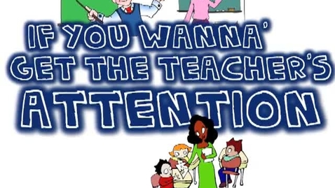 Thumbnail for entry If You Wanna' Get the Teacher's Attention (kids' song)