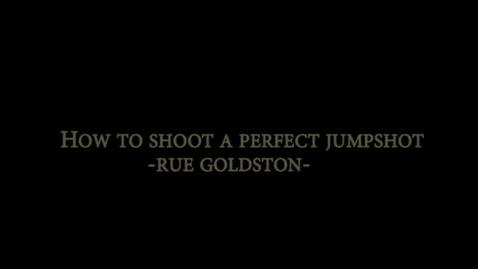 Thumbnail for entry How to shoot a perfect Jump shot (Rue Goldston)