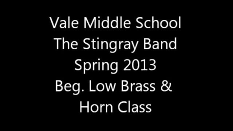 Thumbnail for entry Vale MS Beg. Low Brass & F. Horn Class - Spring 2013 Virtual Concert