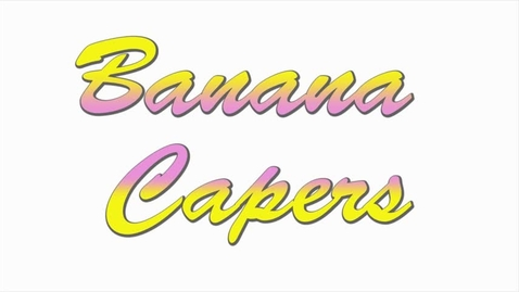 Thumbnail for entry Banana Caper, Block 4 Suite 6 Spring 2017